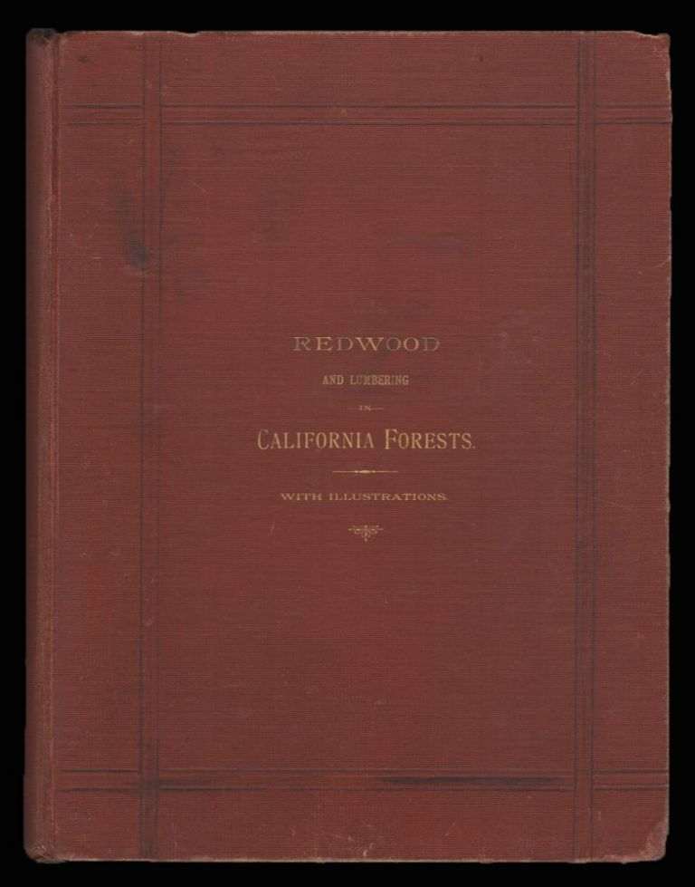 Redwood And Lumbering in California Forests. Edgar Cherry, Charles Goodwin Noyes, Dr. Albert Kellogg.