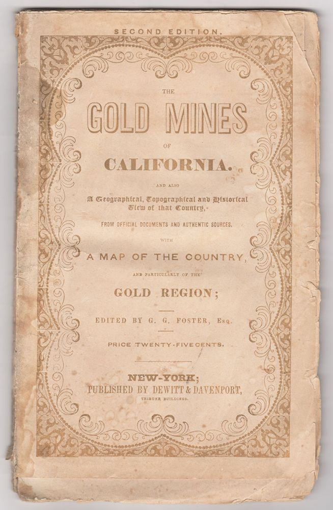 The Gold Regions of California : Being a Succinct Description of the Geography, History, Topography, and General Features of California: Including a Carefully Prepared Account of the Gold Regions of That Fortunate Country. Prepared From Official Documents and Other Authentic Sources. G. G. Foster, ed.