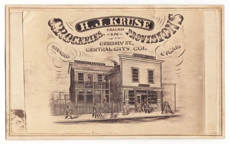 H.J. Kruse Dealer in Groceries Provisions Tobacco Cigars Gregory St. Central City, Col. W. H. Reed, photog.