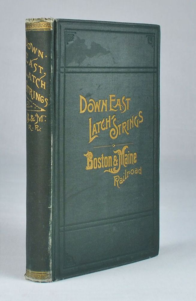 Down East Latch Strings; or Seashore, Lakes and Mountains by the Boston & Maine Railroad. Descriptive of the Tourist Region of New England, Ernest Ingersoll.