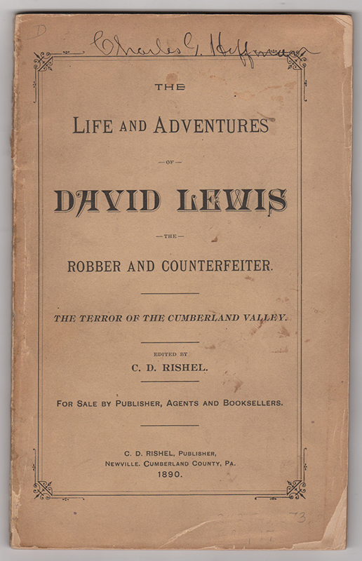 The Life and Adventures of David Lewis, the Robber and Counterfeiter: The Terror of the Cumberland Valley. / Edited by C.D. Rishel. For Sale by Publisher, Agents and Booksellers. C. D. Rishel.