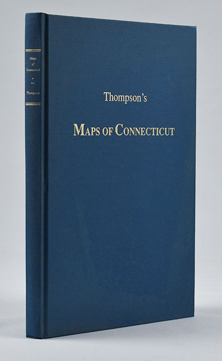 Maps of Connecticut before the year 1800 : A Descriptive List by Edmund Thompson. [bound with] Maps of Connecticut for the Years of Industrial Revolution 1801–1860 : A Descriptive List by Edmund Thompson. Edmund Thompson.