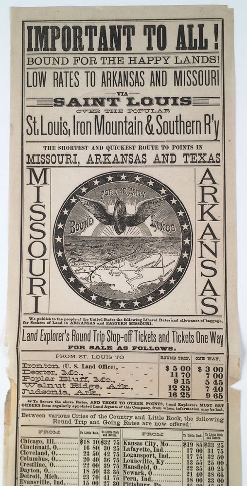 Important to All! Bound For the Happy Lands! Low Rates to Arkansas and Missouri via Saint Louis Over the Popular St. Louis, Iron Mountain & Southern R'y.