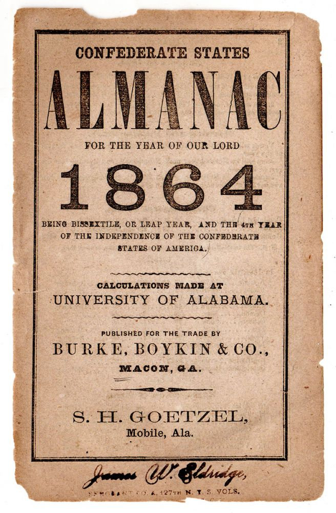 Confederate States Almanac for the Year of our Lord 1864 Being Bissextile, or Leap Year, and the 4th Year of the Independence of the Confederate States of America. Calculations made at University of Alabama.