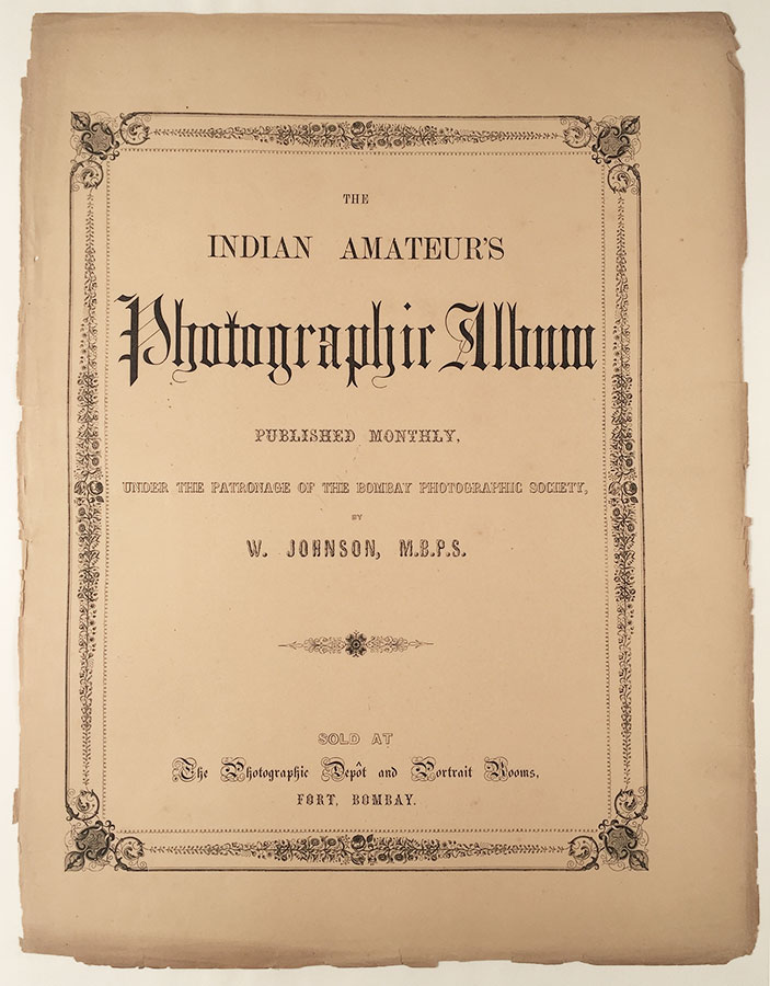 The Indian Amateur's Photographic Album. Published Monthly, under the Patronage of the Bombay Photographic Society, by Messrs. Johnson and Henderson, M.B.P.S. Johnson, William Henderson, illiam J.