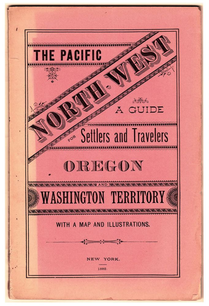 The Pacific North-West: a Guide for Settlers and Travelers; Oregon and Washington Territory. With a map and illustrations.