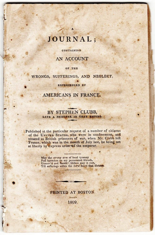 A Journal; Containing an Account of the Wrongs, Sufferings, and Neglect, Experienced by Americans in France. By Stephen Clubb, late a prisoner in that empire. Stephen Clubb.