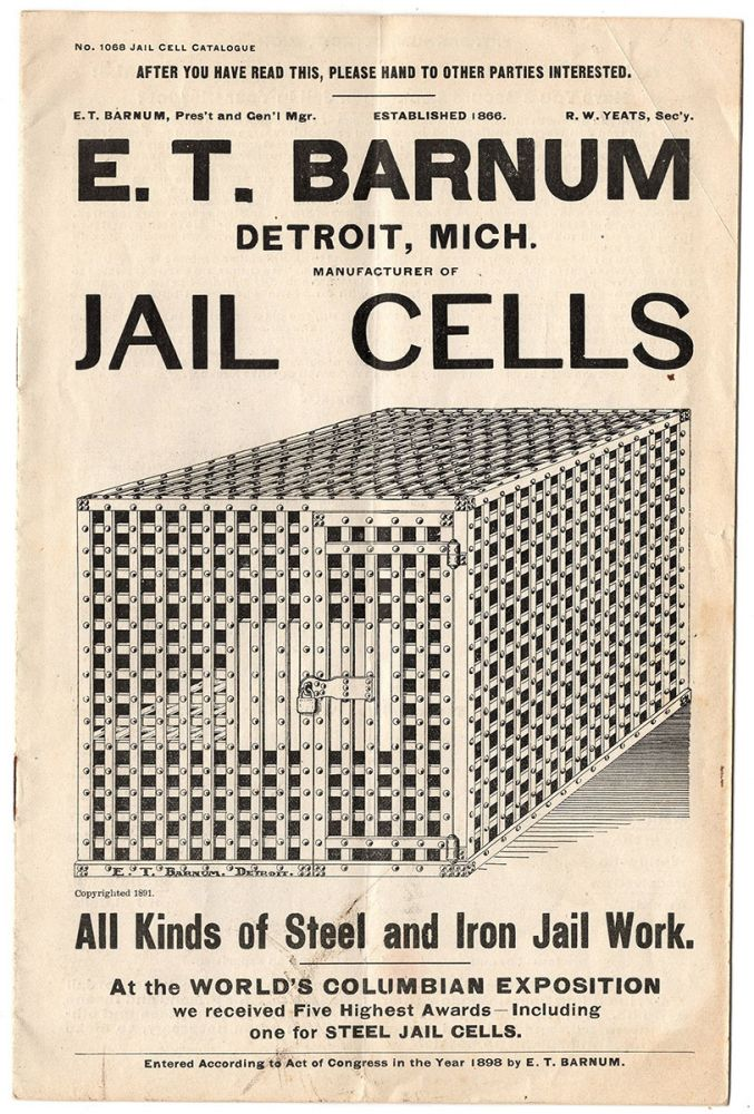 E. T. Barnum, Detroit, Mich. Manufacturer of Jail Cells. All Kinds of Steel and Iron Jail Work. President E. T. Barnum, Gen'l Manager.