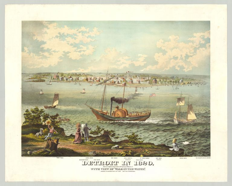 "Detroit in 1820, From an original sketch made in 1820 by George H. Whistler C. E. With View of ""Walk -In-The-Water."" Arrived at Detroit May 20th 1819. Job Fish Commander. The Calvert Lith. Co."