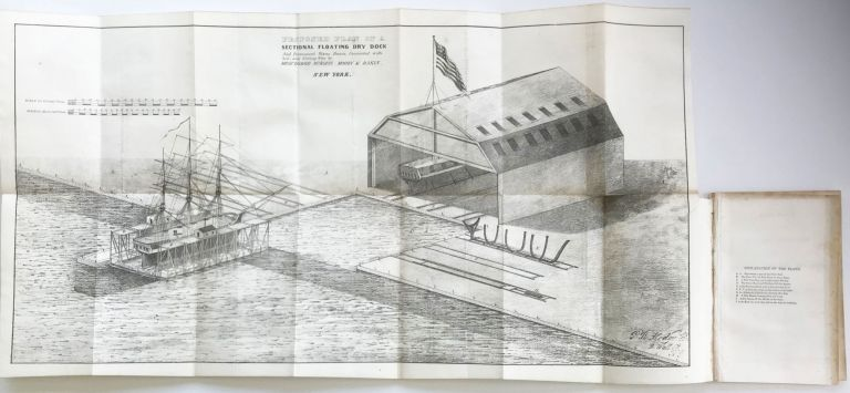 A Brief Sketch of the Plan and Advantages of a Sectional Floating Dry Dock, combined with a Permanent Stone Basin and Platform, and connected with level bedways, sliding ways, and housed slips, for repairing, launching, and laying up in ordinary the ships of the United States Navy. S. D. Dakin, civil engineer and draftsman Hodge, aul, apsey.