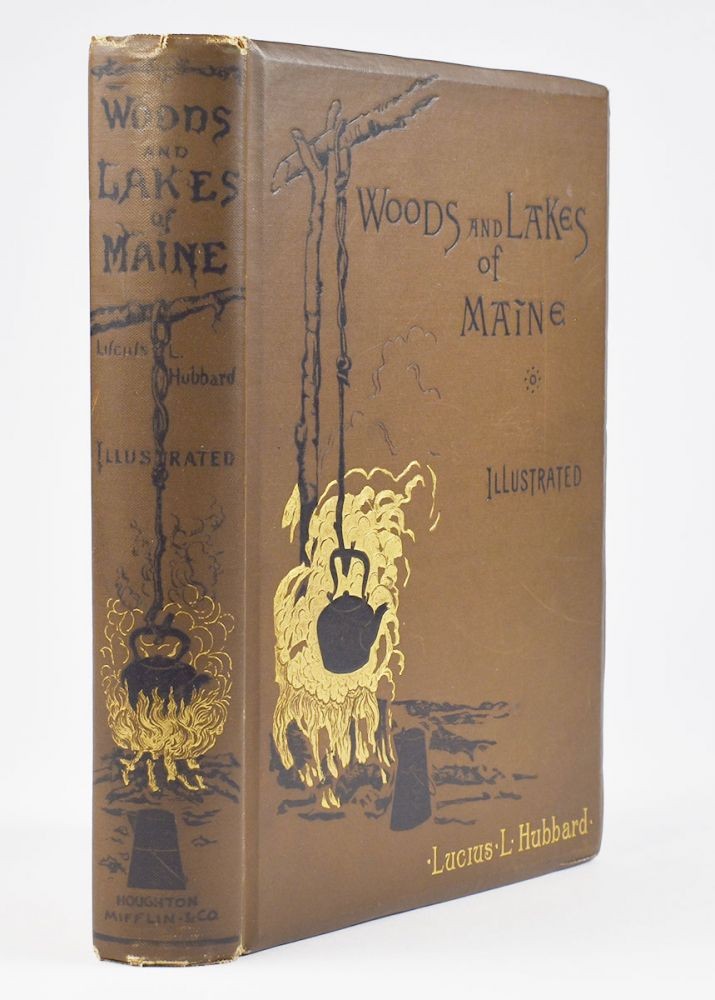 Woods and Lakes of Maine. A trip from Moosehead Lake to New Brunswick in a Birch-Bark Canoe. To which are added some Indian place names and their meanings now first published by Lucius L. Hubbard. New and Original Illustrations by Will. L. Taylor. Lucius Hubbard.