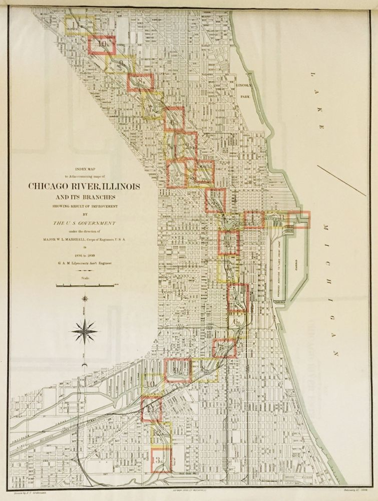 Atlas Containing Maps of Chicago River, Illinois and its Branches Showing Result of Improvement by The U.S. Government Under Direction of Major W. L. Marshall, Corps of Engineers U.S.A in 1896 to 1899. G. A. M. Liljencrantz, Ass't Engineer. A. T. Grohmann, contributor W. L. Marshall, contributor G. A. M. Liljencrantz, del.
