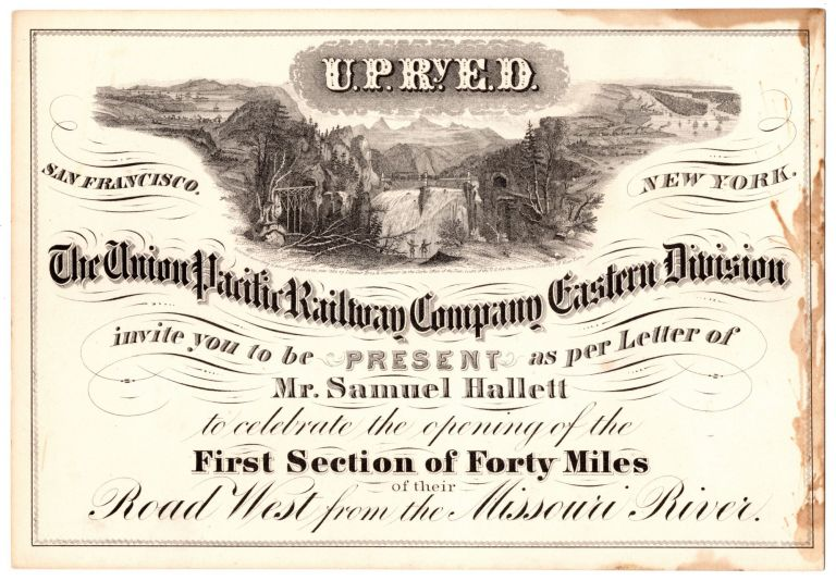 The Union Pacific Railway Company Eastern Division invite you to be PRESENT as per Letter of Mr.Samuel Hallett to celebrate the opening of the First Section of Forty Miles of their Road West from the Missouri River. Union Pacific Railway Co.