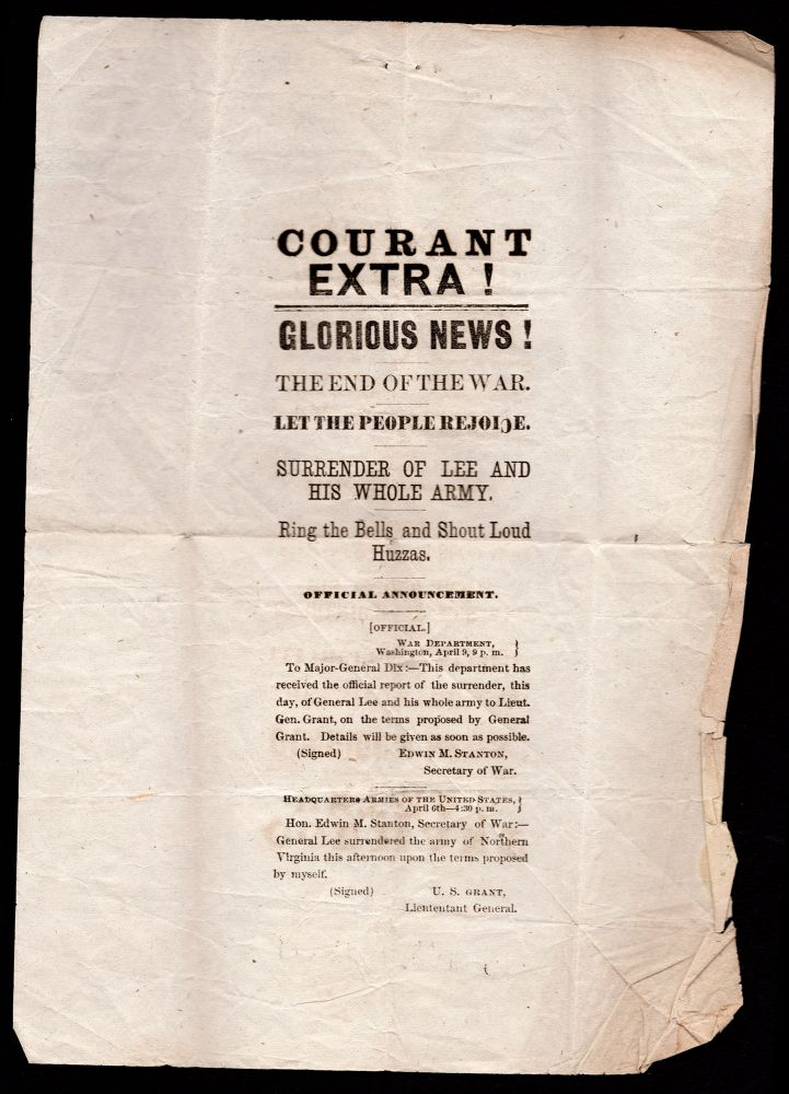 Courant Extra! Glorious News! The End of the War. Let the People Rejoice. Surrender of Lee and His Whole Army. Ring the Bells and Should Loud Huzzas. U. S. Grant.