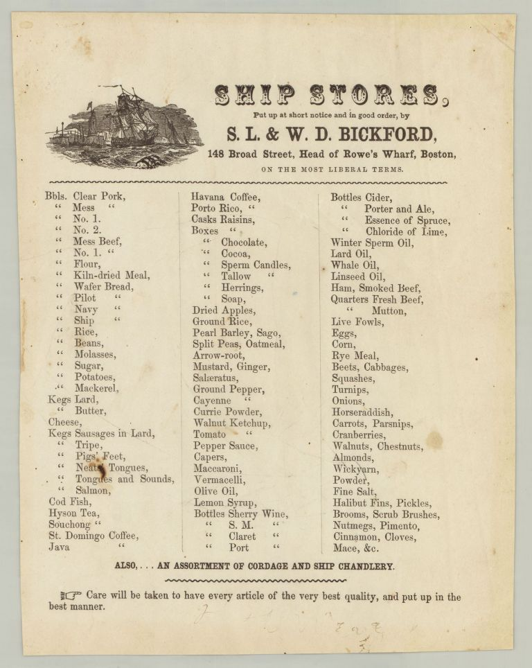 Ship Stores, Put up at short notice and in good order, by S. L. & W. D. Bickford, 148 Broad Street, Head of Rowe's Wharf, Boston, on the most Liberal Terms. S. L., W. D. Bickford.