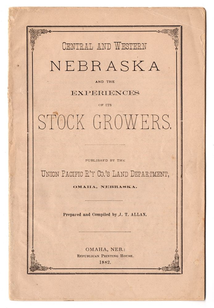 Central and Western Nebraska and the Experiences of its Stock Growers. Union Pacific Railway Co.'s Land Dept., compiler J. T. Allan.