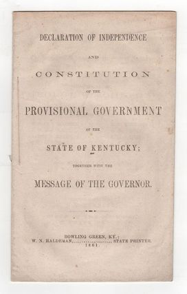 Declaration of Independence and Constitution of the Provisional Government of the State of Kentucky; together with Message of the Governor.