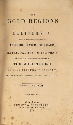 The Gold Regions of California : Being a Succinct Description of the Geography, History, Topography, and General Features of California: Including a Carefully Prepared Account of the Gold Regions of That Fortunate Country. Prepared From Official Documents and Other Authentic Sources.