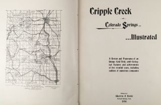 Cripple Creek and Colorado Springs Illustrated. A Review and Panorama of an Unique Gold Field, with Geological Features and achievements of five eventful years, including outlines of numerous companies.