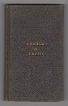 A Treatise on Bread, and Bread-Making. Sylvester Graham