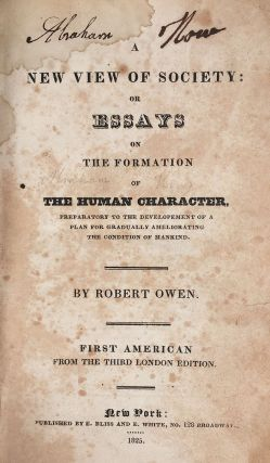 A New View of Society: or Essays on the Formation of the Human Character, Preparatory to the Development of a Plan for Gradually Ameliorating the Condition of Mankind.
