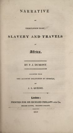 Narrative of Thirty-Four Years Slavery and Travels [Bound with:] De May, R. Narrative of the Sufferings and Adventures of Henderick Portenger, a Private Soldier of the Late Swiss Regiment De Meuron, Who Was Wrecked on the Shores of Abyssinia, in the Red Sea. Pierre. Joseph Dumont.