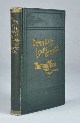 Down East Latch Strings; or Seashore, Lakes and Mountains by the Boston & Maine Railroad....