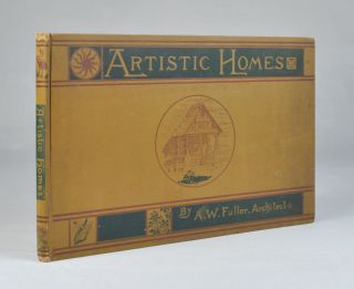 Artistic Homes in City and Country: A Selection of Sketches Prepared in the Routine of Office Work and Now Amplified and Enlarged. Albert W. Fuller, Architect.
