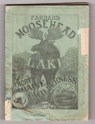 Farrar's Illustrated Guide Book to Moosehead Lake and Vicinity, the Wilds of Northern Maine and...