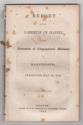 Report of the Committee on Slavery, to the Convention of Congregational Ministers of...