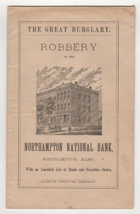 The Greatest Burglary on Record: Robbery of the Northampton National Bank : The Cashier...