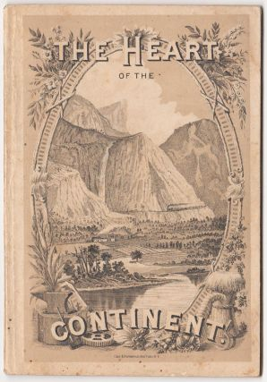 The Heart of the Continent: An historical and descriptive treatise for business men, home seekers and tourists of the advantages, resources and scenery of the Great West. Col. P. Donan.