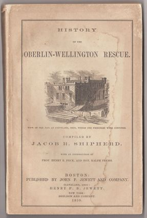 History of the Oberlin-Wellington Rescue. Jacob R. Shipherd, compl