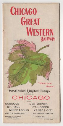Chicago Great Western Railway: Maple Leaf Route. Vestibuled Limited Trains between Chicago and Dubuque, St. Paul and Minneapolis, Des Moines, St. Joseph and Kansas City.
