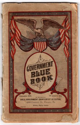 Government Blue Book. A Complete History of The Lives of all the Great Counterfeiters, Criminal Engravers and Plate Printers. John S. Dye.