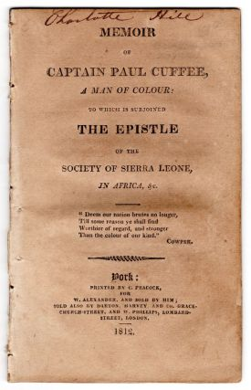 Memoir of Captain Paul Cuffee, a Man of Colour: to Which is Subjoined the Epistle of the Society of Sierra Leone, in Africa, &c.