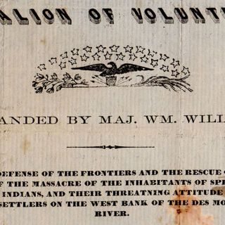 Battalion of Volunteers. Commanded By Maj. Wm. Williams. Raised for the Defense of the Frontiers and the Rescue of the Settlers, On Hearing of the Massacre of the Inhabitants of Spirit Lake, By the Sioux Indians, and Their Threatening Attitude Towards the Settlers on the West Bank of the Des Moines River.