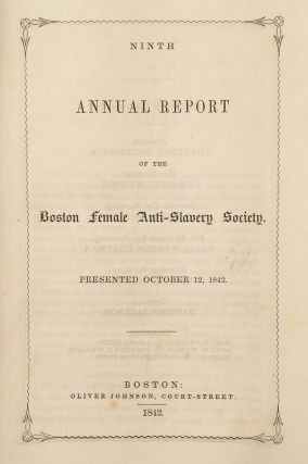 Ninth Annual Report of the Boston Female Anti-Slavery Society. Presented October 12, 1842. [Cover...