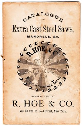 Catalogue of Extra Cast Steel Saws, Mandrels, &c. Manufactured by R. Hoe & Co