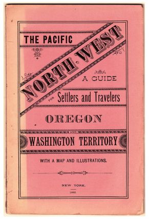The Pacific North-West: a Guide for Settlers and Travelers; Oregon and Washington Territory. With...
