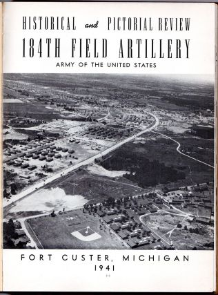 Historical and Pictorial Review, 184th Field Artillery, Army of the United States, Fort Custer, Michigan, 1941.