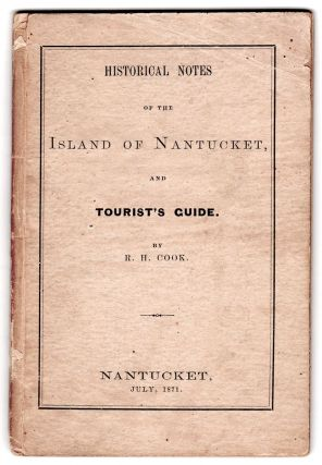 Historical Notes of the Island of Nantucket and Tourist's Guide. R. H. Cook