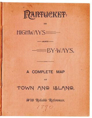 Nantucket and its Highways and By-ways. A Complete Map of Town and Island, with reliable references