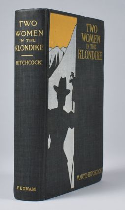 Two Women in the Klondike : the Story of a Journey to the Gold-Fields of Alaska. Mary E. Hitchcock