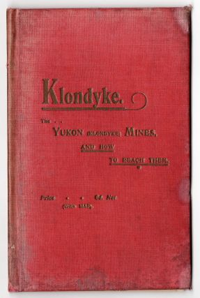 Klondyke. The Yukon (Klondyke) Mines, and How to Reach Them