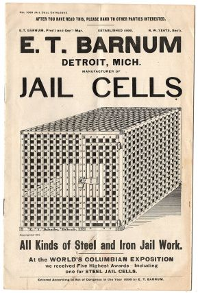 E. T. Barnum, Detroit, Mich. Manufacturer of Jail Cells. All Kinds of Steel and Iron Jail Work....