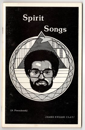 Spirit Songs (A Poembook). Kwame, James Clay