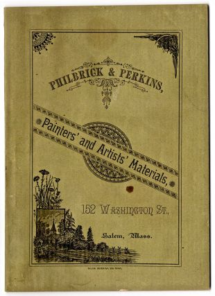 Illustrated Catalog from Philbrick & Perkins of Artists' Materials and Painters' Supplies....