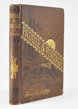 Paddle and Portage, from Moosehead Lake to The Aroostook River, Maine With Over Sixty...