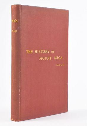 History of Mount Mica of Maine, U.S.A., and Its Wonderful Deposits of Matchless Tourmalines....